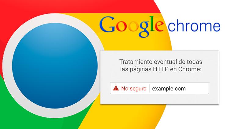 Google marcará como «NO Seguras» todas las Páginas Web HTTP a partir de Julio 2018